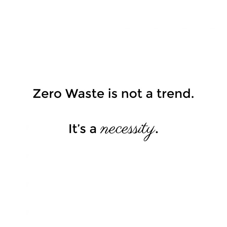 Zero Waste is not a trend, it's a necessity.
